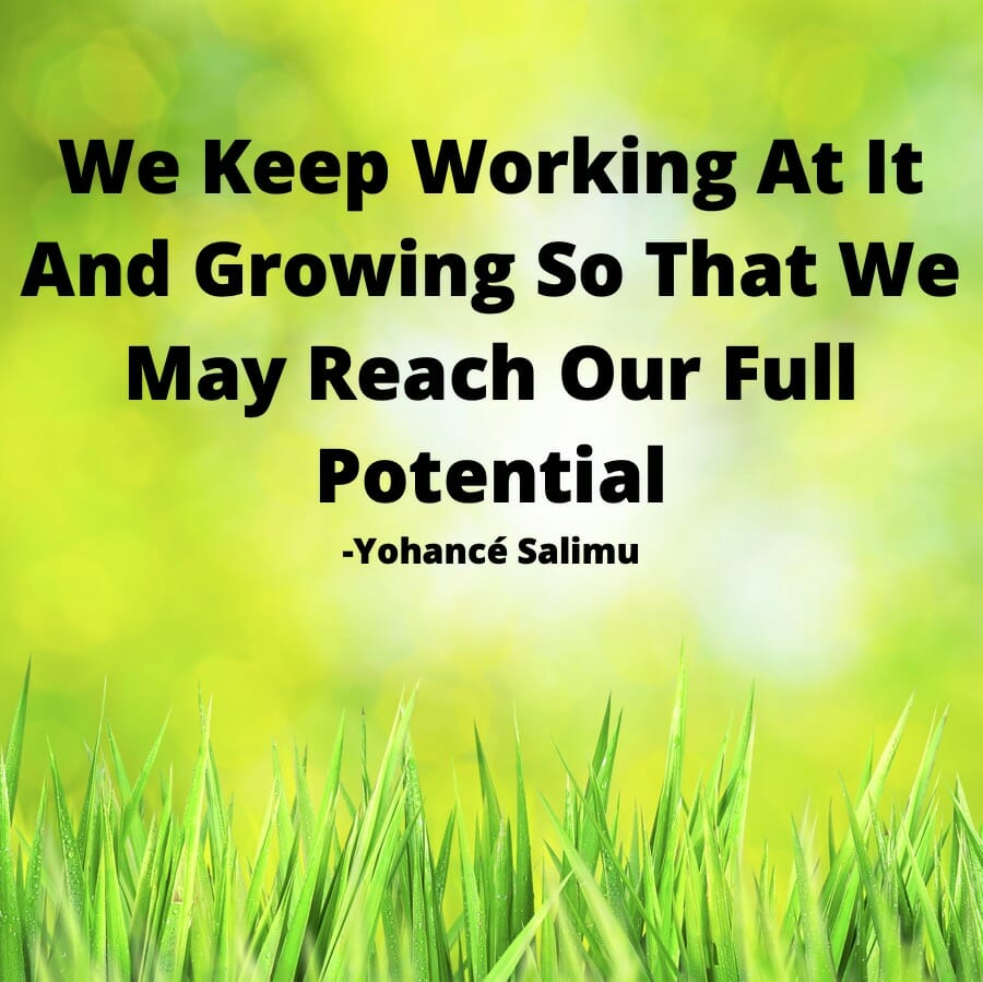 Motivational Quotes For Work - We Keep Working At It And Growing So That We May Reach Our Full Potential