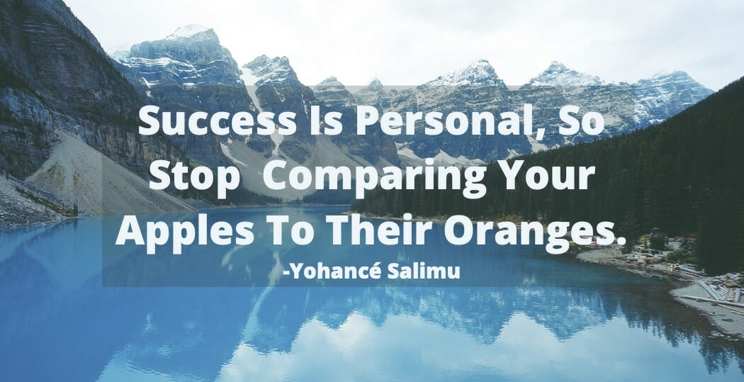 Inspirational quote about success is personal so stop comparing apples to oranges.